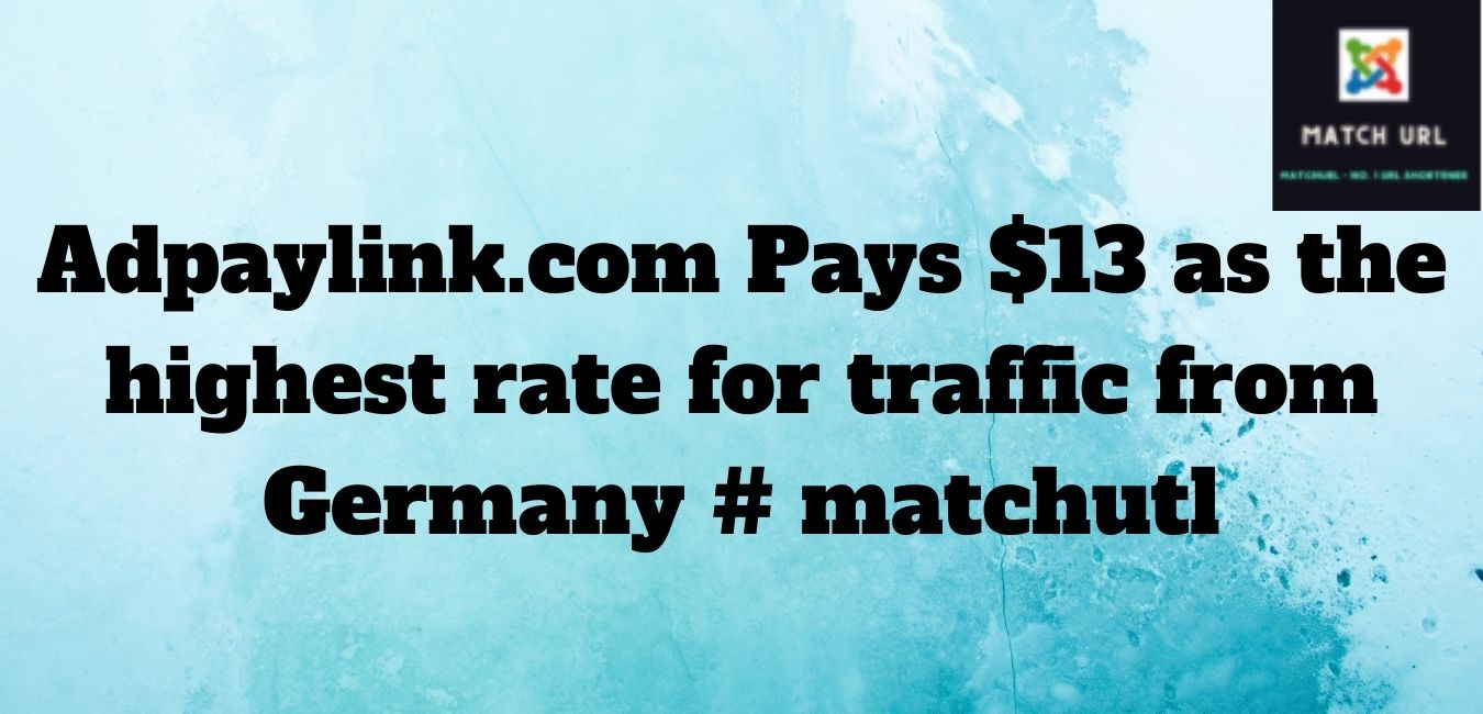 Adpaylink.com Pays $13 as the highest rate for traffic from Germany # matchutl
