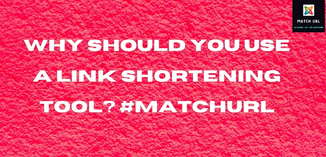 Why Should You Use a Link Shortening Tool? #matchurl