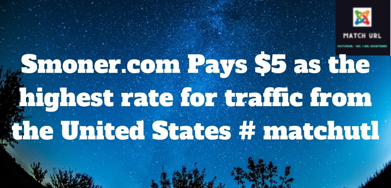 Smoner.com Pays $5 as the highest rate for traffic from the United States # matchutl