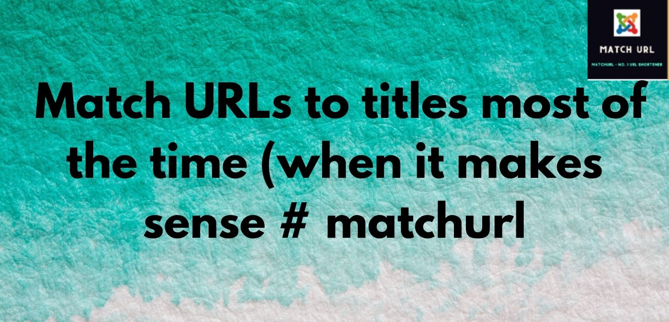 Match URLs to titles most of the time (when it makes sense # matchurl