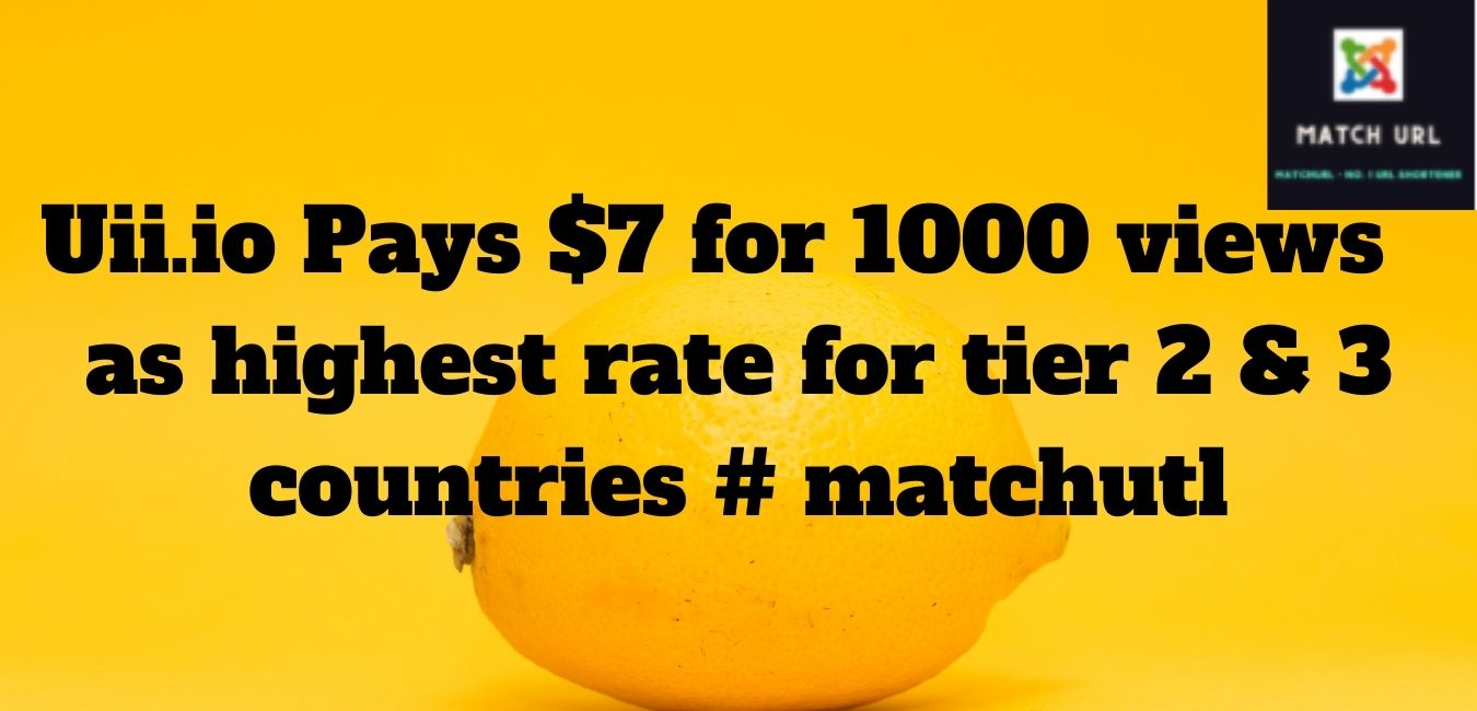 Uii.io Pays $7 for 1000 views  as highest rate for tier 2 & 3 countries # matchutl