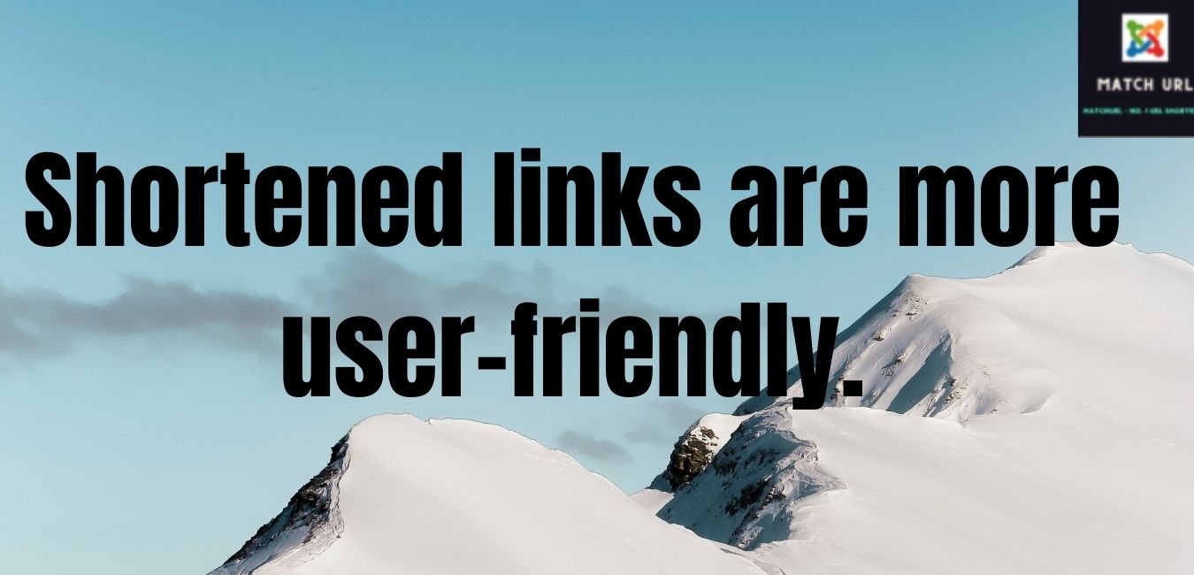 Shortened links are more user-friendly.