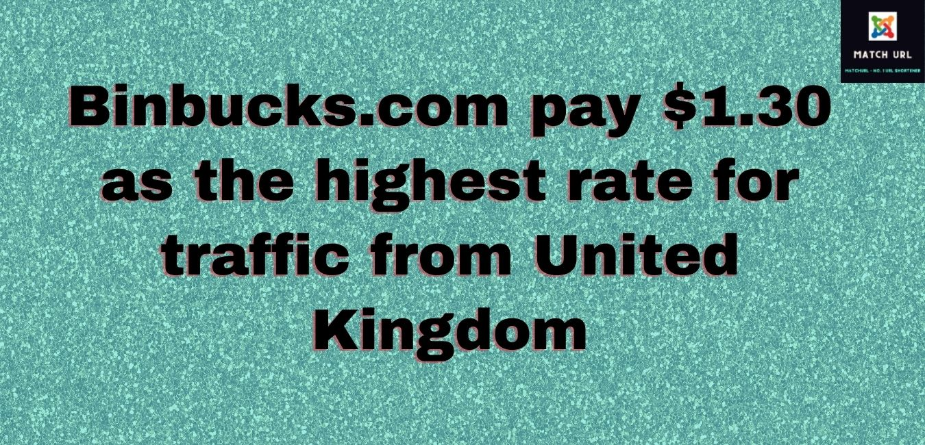 Binbucks.com pay $1.30 as the highest rate for traffic from United Kingdom