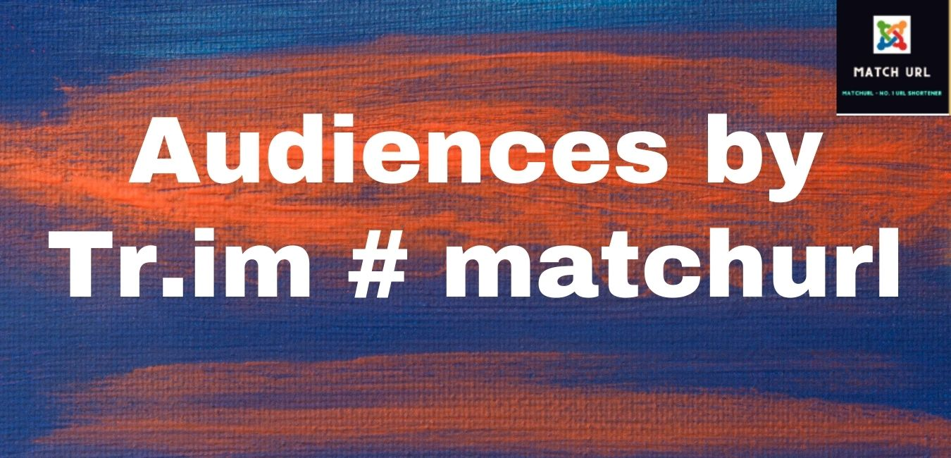 Audiences by Tr.im # matchurl