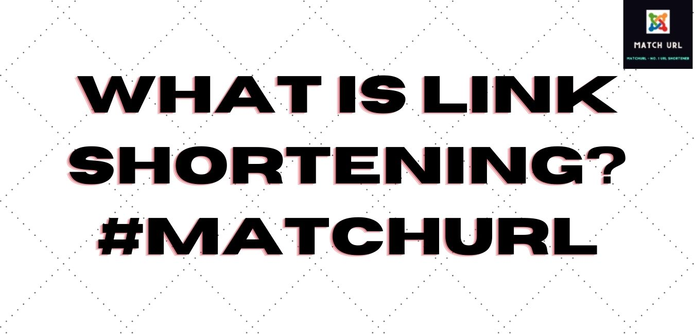 What Is Link Shortening? #matchurl