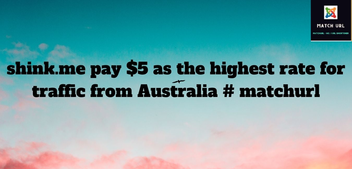 shink.me pay $5 as the highest rate for traffic from Australia # matchurl